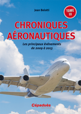 Chroniques aéronautiques 2009-2013 Tome III